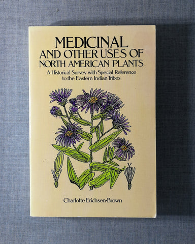 Medicinal and Other Uses of North American Plants: A Historical Survey with Special Reference to the Eastern Indian Tribes. Charlotte Erichsen-Brown.