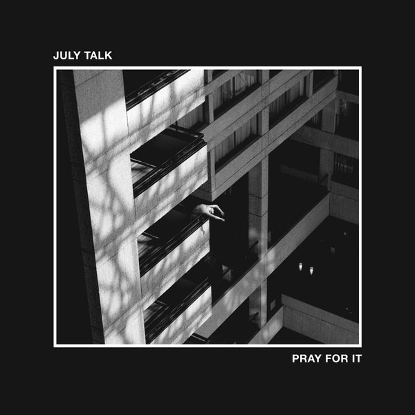July Talk - Pray For It PRE-ORDER