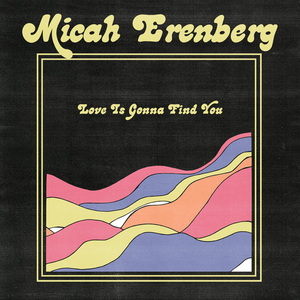 Micah Erenberg - Love Is Gonna Find You **PRE-ORDER**