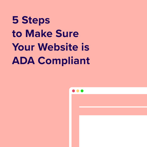 5 Steps to Make Sure Your Website is ADA Compliant