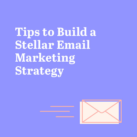 Why You Need an Email Marketing Strategy + How to Build One