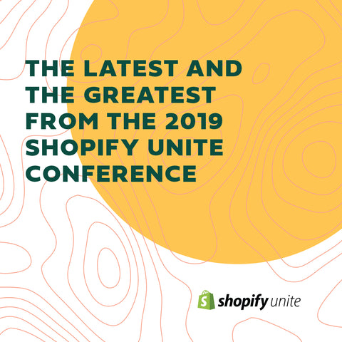 The Latest and the Greatest from Shopify Unite 2019