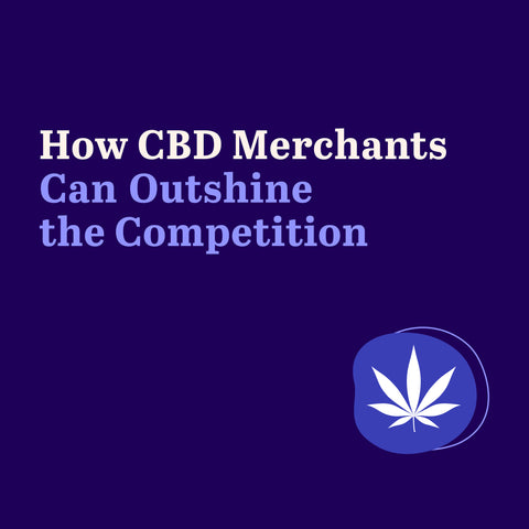 How CBD Merchants Can Outshine the Competition