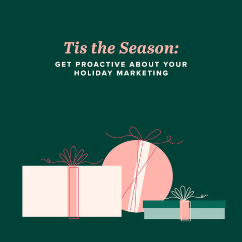Tis the Season: Get Proactive About Your Holiday Marketing
