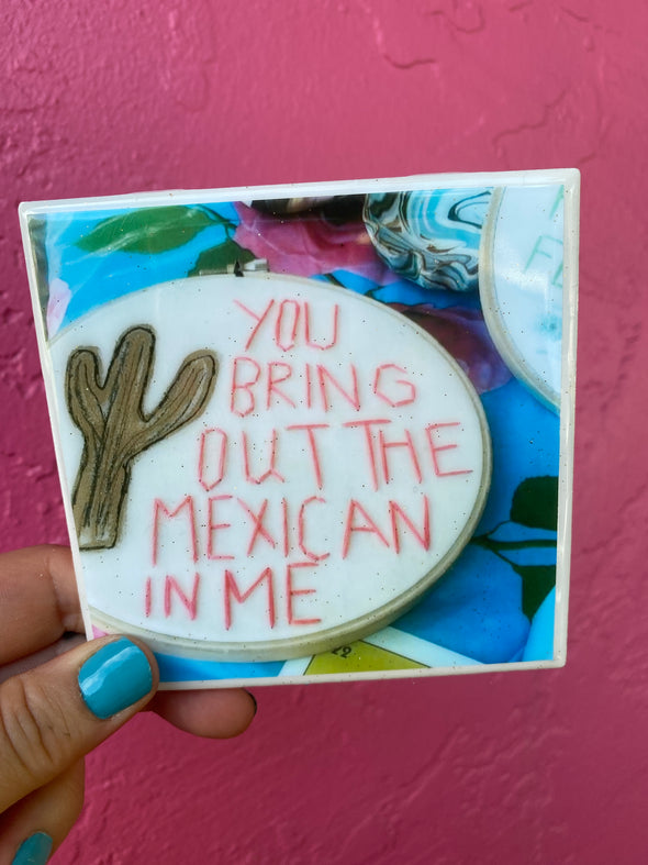 You Bring Out The Mexican in Me Tile / Coaster