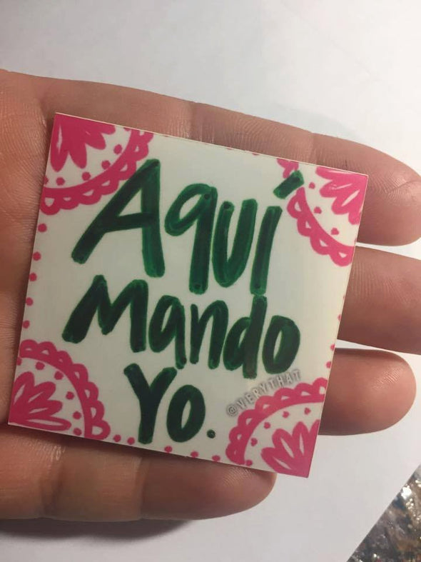Aqui Mando Yo Sticker by Very That 2x2 inches, weather / waterproof perfect for your journals, planners, bike, car, etc!
