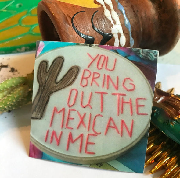 You Bring Out The Mexican in Me Sticker | Very That  | 2 x 2"