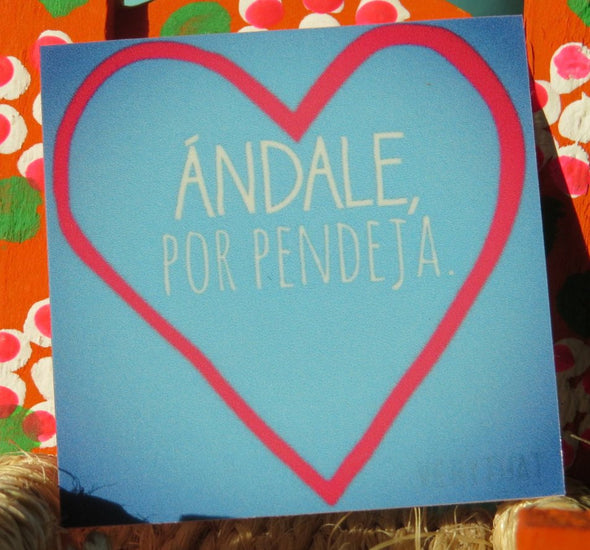 Andale, Por Pendeja Sticker- perfect for planners, bumpers, laptops! Made by Very That