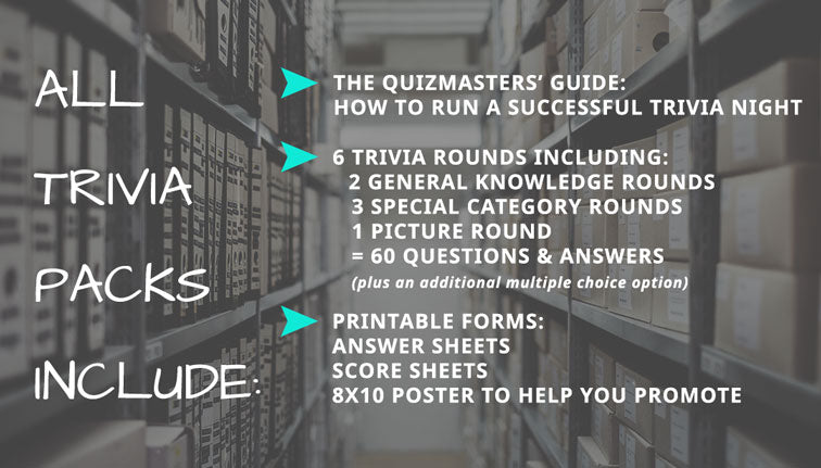 """ALL Trivia packs include: The Quizmasters' Guide: How to Run a Successful Trivia Night. 6 trivia rounds including: 2 general knowledge rounds + 3 special category rounds + 1 picture round = 60 questions & answers (plus an additional multiple choice option.) Printable Forms: Answer sheets, Score sheets, 8X10 poster to help you promote! The Quizmasters trivia """"its for the nerds"""""""