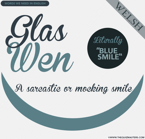 Glas wen (Welsh) A sarcastic or mocking smile.