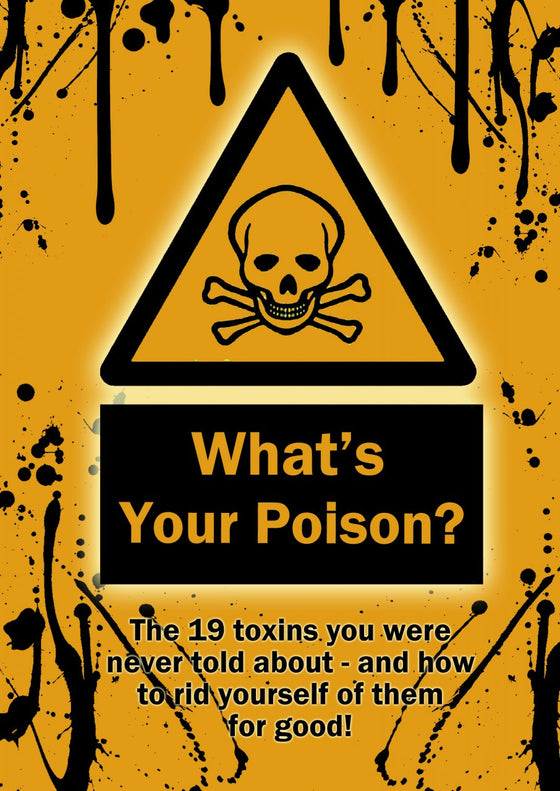 What's your poison?  The 19 toxins you were never told about.