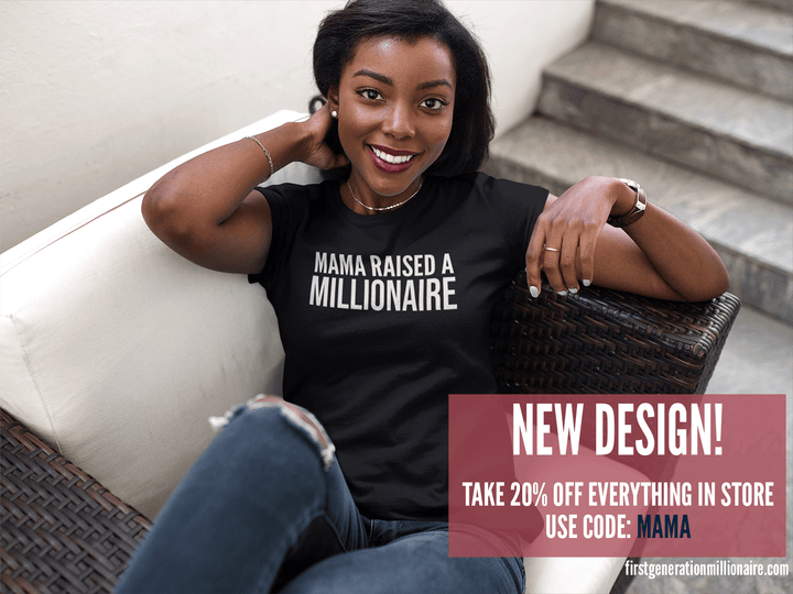 MAMA RAISED A MILLIONAIRE (Ladies Tee) Use code: Mama at checkout to save 20%! - First Generation Millionaire