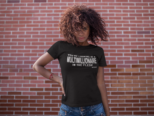 NEW! You're Looking At A MultiMillionaire In The Flesh - Ladies Tee (SAVE 30% USING CODE