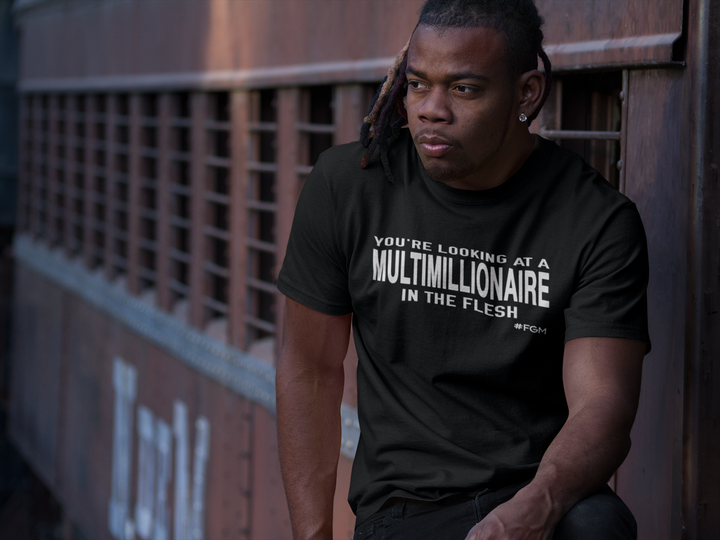 NEW!! You're Looking At A MultiMillionaire In The Flesh - Unisex Tee (SAVE 30% USING CODE