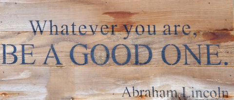 14x6 Whatever you are be good one - Across The Way