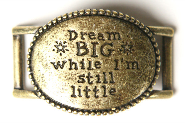 Dream big while I`m still little. antique brass - Across The Way