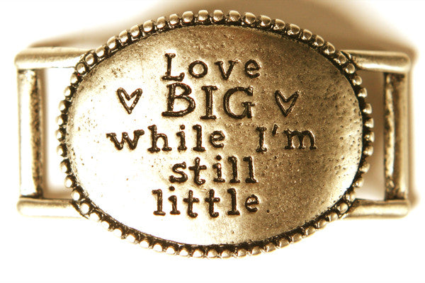 Love big while I'm still little. antique brass - Across The Way