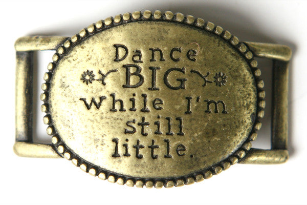 Dance big while Im still little. antique Brass - Across The Way