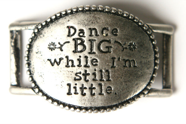 Dance big while Im still little. antique Silver - Across The Way