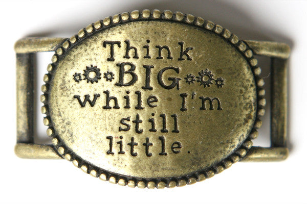 Think big while I'm still little. antique brass - Across The Way