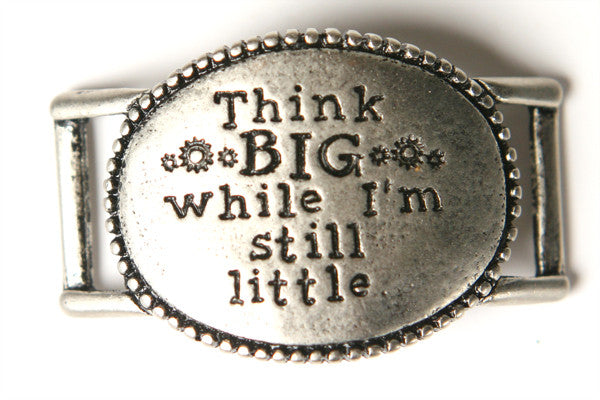 Think big while I'm still little. antique Silver - Across The Way
