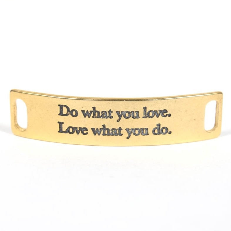 Do what you love. Love what you do. Gold