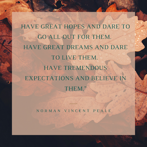 """Have great hopes and dare to go all out for them. Have great dreams and dare to live them. Have tremendous expectations and believe in them."""