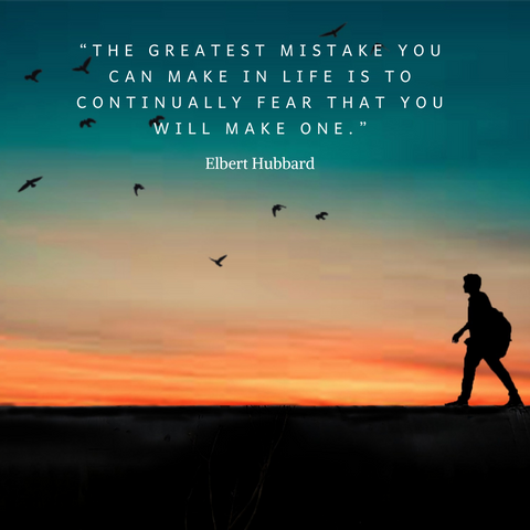 """The greatest mistake you can make in life is to continually fear that you will make one."""
