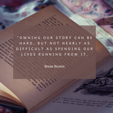 """Owning our story can be hard but not nearly as difficult as spending our lives running from it."""