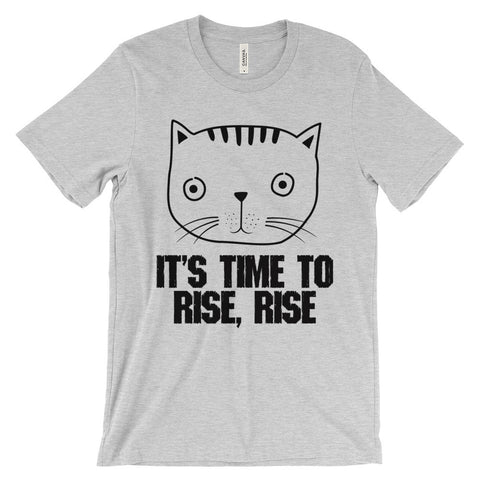It's time to rise, rise Unisex t-shirt