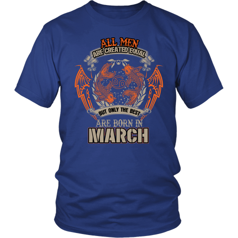 Pisces Sign All Men Are Created Equal. But Only The Best Are Born In March T-Shirts