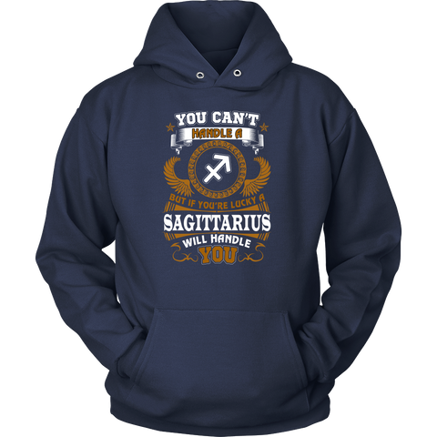 You Can't Handle a Sagittarius. But If You're Lucky A Sagittarius Will Handle You Hoodies, Sweatshirt, Long Sleeve