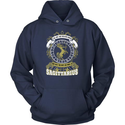 All Men Are Created Equal. But Only The Best Are Born As Sagittarius Hoodies, Sweatshirt, Long Sleeve