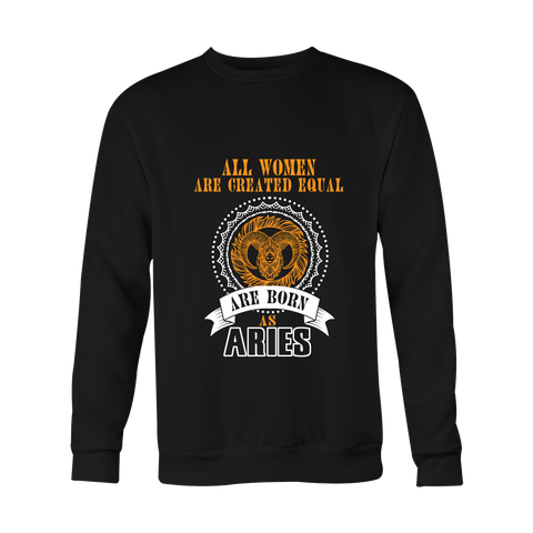 All Women Are Created Equal. It's Aries Color Style Hoodies, Sweatshirt, Long Sleeve