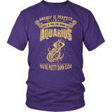 Nobody is perfect but Aquarius T-Shirts