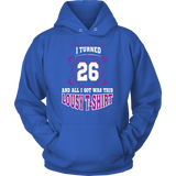I Turned 26 All I Got Was This Lousy Hoodies, Sweatshirt, Long Sleeve