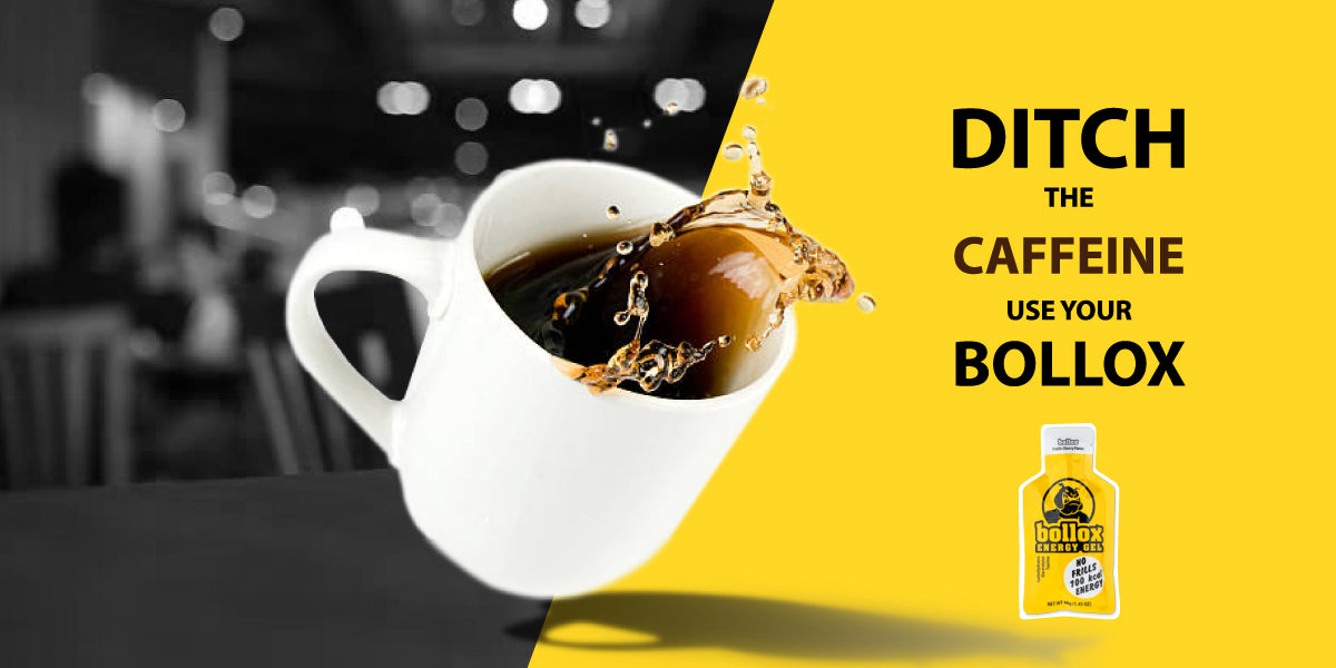 DITCH THE CAFFEINE. USE YOUR BOLLOX!