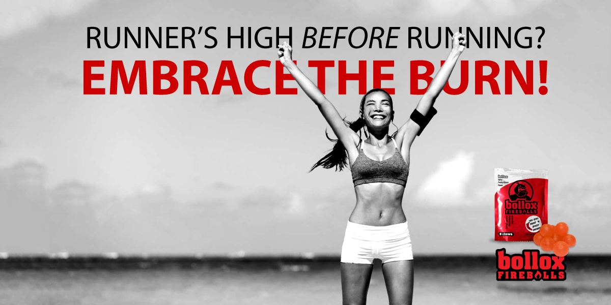 'RUNNERS HIGH': ANOTHER REASON FOR TAKING BOLLOX FIREBALLS