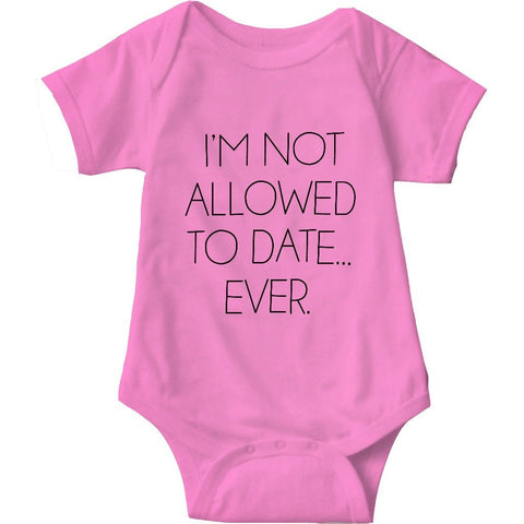 I'm Not Allowed To Date Ever Pink Baby Onesie | Sarcastic ME