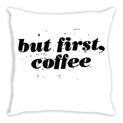 But First, Coffee Throw Pillow | Sarcastic ME