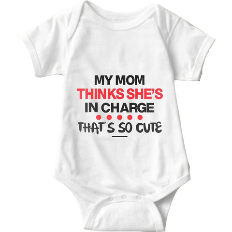 My Mom Thinks She's In Charge White Infant Onesie | Sarcastic ME