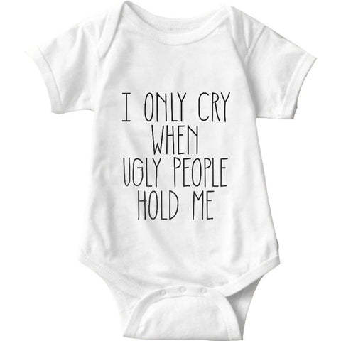 I Only Cry When Ugly People Hold Me White Baby Onesie | Sarcastic ME