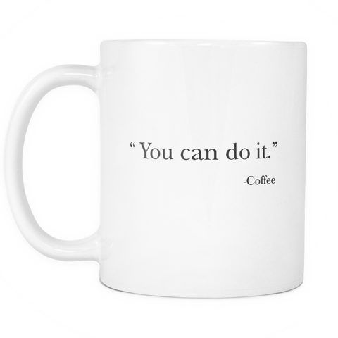 """You Can Do It"" - Coffee White Mug 