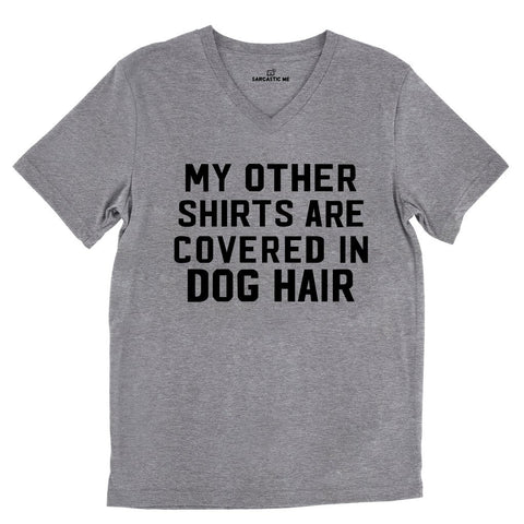 My Other Shirts Are Covered In Dog Hair Tri-Blend Gray Unisex V-Neck Tee | Sarcastic ME