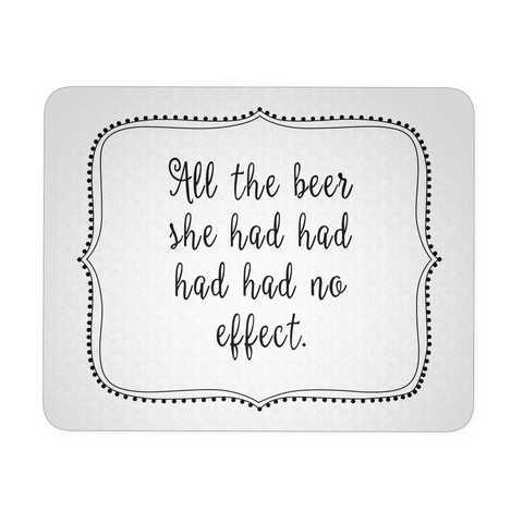 All The Beer Had Had Had Had No Effect White Mouse Pad | Sarcastic ME
