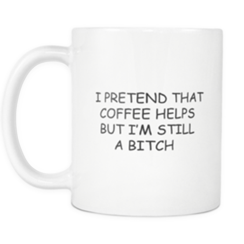 I Pretend That Coffee Helps Mug | Sarcastic ME