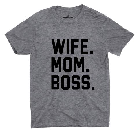 Wife. Mom. Boss Tee | Sarcastic ME