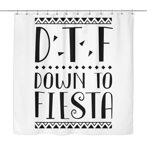 DTF Down To Fiesta White Shower Curtain | Sarcastic ME