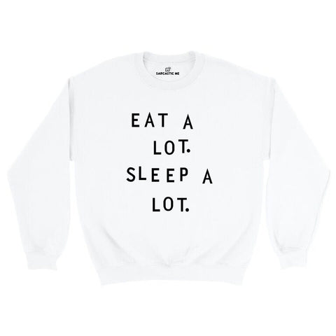 Eat A Lot. Sleep A Lot. White Pullover Sweatshirt | Sarcastic ME