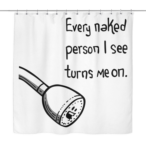 Every Naked Person I See Turns Me On White Shower Curtain | Sarcastic ME